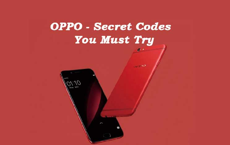 All Hidden Codes for OPPO Android Phones 2017 - Oppo Secret Codes