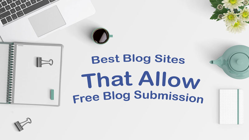 Best Blog Sites List That Allow Free Blog Submission