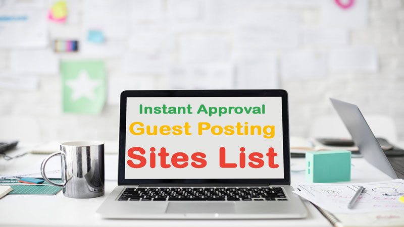 Free Instant Approval Guest Posting Sites List to Submit Guest Post