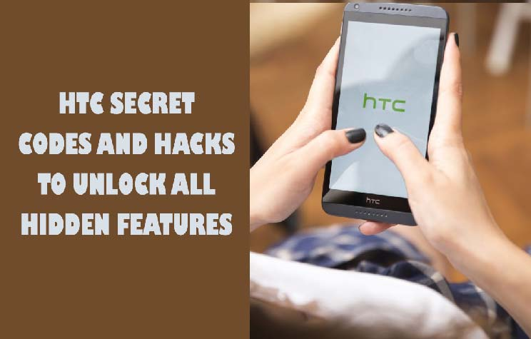 HTC Secret Codes and Hacks to Unlock all Android Hidden Features